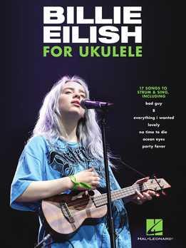 Billie Eilish For Ukulele - 17 Songs To Strum & Sing