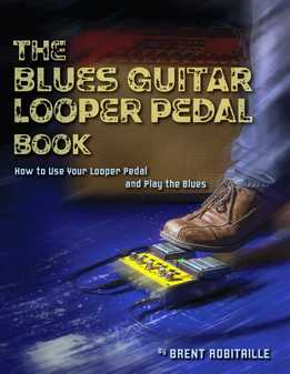Brent Robitaille - The Blues Guitar Looper Pedal Book - How To Use Your Looper Pedal And Play The Blues