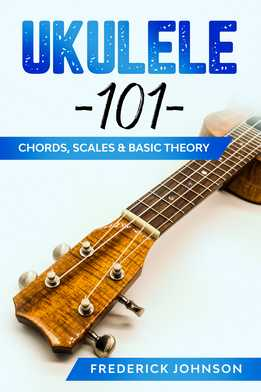 Frederick Johnson - Ukulele 101 - Chords, Scales & Basic Theory