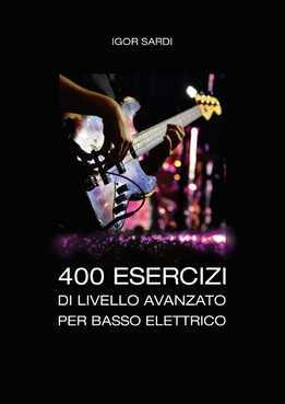 Igor Sardi - 400 Esercizi Di Livello Avanzato Per Basso Elettrico