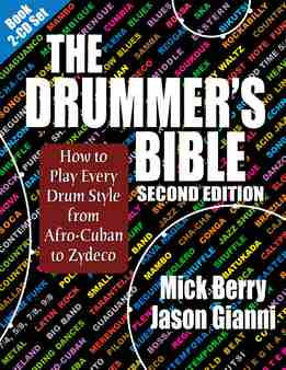 Mick Berry, Jason Gianni - The Drummer's Bible - How To Play Every Drum Style From Afro-Cuban To Zydeco