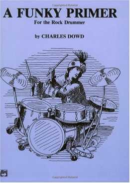 Charles Dowd - A Funky Primer For The Rock Drummer