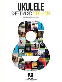 Ukulele Sheet Music 2010-2019 - 60 Hits To Strum & Sing