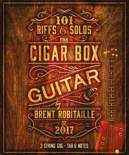 Brent Robitaille - 101 Riffs & Solos For Cigar Box Guitar - Essential Lessons For 3 String Slide Cigar Box Guitar