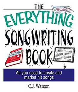 C.J. Watson - The Everything Songwriting Book - All You Need To Create And Market Hit Songs