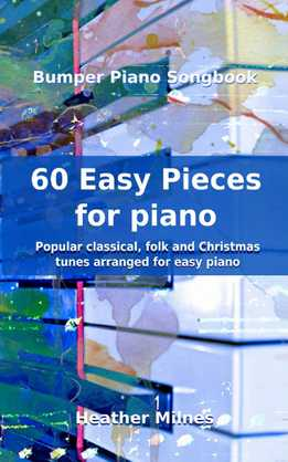 Heather Milnes - 60 Easy Pieces For Piano - Popular Classical, Folk And Christmas Tunes Arranged For Easy Piano