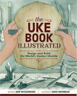 John Weissenrieder - The Uke Book Illustrated. Design And Build The World's Coolest Ukulele
