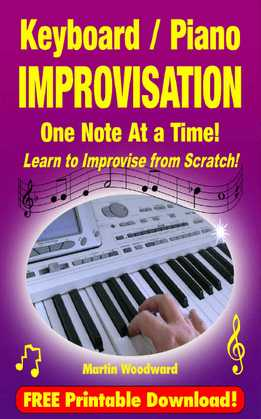 Martin Woodward - Keyboard-Piano Improvisation - One Note At A Time - Learn To Improvise From Scratch