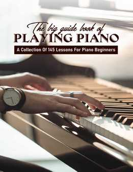 The Big Guide Book Of Playing Piano - A Collection Of 145 Lessons For Piano Beginners