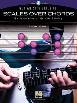 Chad Johnson - Guitarist's Guide To Scales Over Chords - The Foundation Of Melodic Soloing