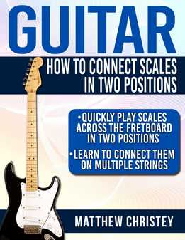Matthew Christey - Guitar - How To Connect Scales In Two Positions