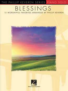 Phillip Keveren - Blessings - 15 Worshipful Favorites