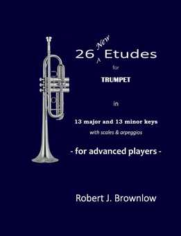 Robert Brownlow - 26 New Etudes For Trumpet In 13 Major And 13 Minor Keys With Scales & Arpeggios