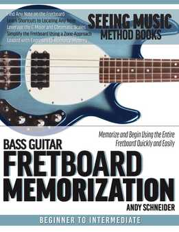 Andy Schneider - Bass Guitar Fretboard Memorization - Memorize And Begin Using The Entire Fretboard Quickly And Easily
