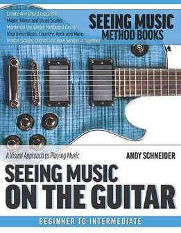 Andy Schneider - Seeing Music On The Guitar. A Visual Approach To Playing Music