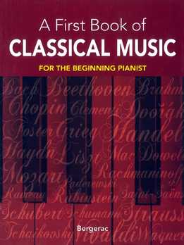Bergerac - A First Book Of Classical Music. 29 Themes By Beethoven, Mozart, Chopin And Other Great Composers In Easy Piano Arrangements