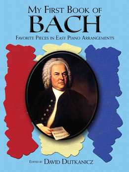 David Dutkanicz - A First Book Of Bach. Favorite Pieces In Easy Piano Arrangements