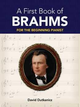 David Dutkanicz - A First Book Of Brahms 26 Arrangements For The Beginning Pianist