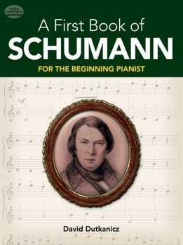 David Dutkanicz - A First Book Of Schumann. 32 Arrangements For The Beginning Pianist