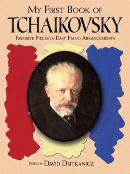 David Dutkanicz - My First Book Of Tchaikovsky. Favorite Pieces In Easy Piano Arrangements
