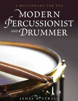 James Strain - A Dictionary For The Modern Percussionist And Drummer