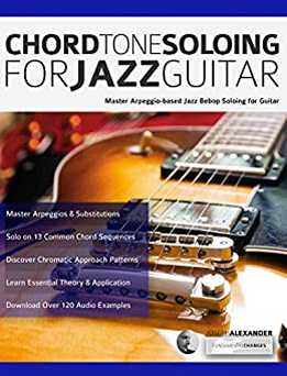 Joseph Alexander - Chord Tone Soloing For Jazz Guitar - Master Arpeggio-Based Jazz Bebop Soloing For Guitar