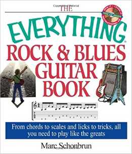 Marc Schonbrun - The Everything Rock & Blues Guitar Book. From Chords To Scales And Licks To Tricks, All You Need To Play Like The Greats