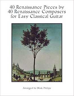 Mark Phillips - 40 Renaissance Pieces By 40 Renaissance Composers For Easy Classical Guitar