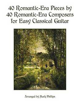 Mark Phillips - 40 Romantic-Era Pieces By 40 Romantic-Era Composers For Easy Classical Guitar