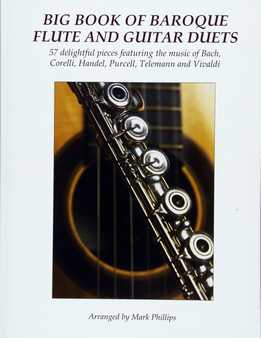 Mark Phillips - Big Book Of Baroque Flute And Guitar Duets 57 Delightful Pieces Featuring The Music Of Bach, Corelli, Handel, Purcell