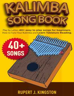 Rupert Kingston - Kalimba Song Book For Beginners - 40+Easy To Play Songs For Feginners