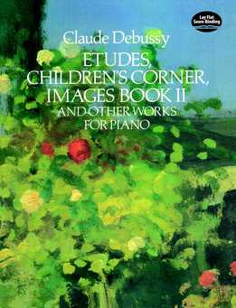 Claude Debussy - Etudes, Children's Corner, Images Book II And Other Works For Piano