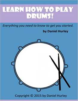 Daniel Hurley - Learn How To Play Drums! Everything You Need To Know To Get You Started