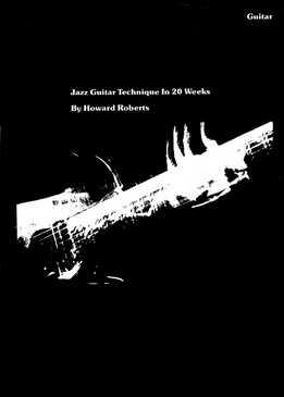 Howard Roberts - Jazz Guitar Technique In 20 Weeks