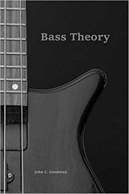 John Goodman - Bass Theory - The Electric Bass Guitar Player's Guide To Music Theory