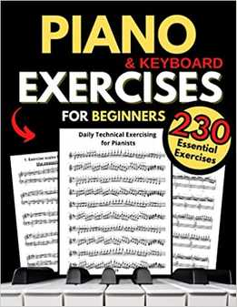 Piano & Keyboard Exercises For Beginners, Daily Technical Exercising For Pianists - 230 Essential Exercises With Scales