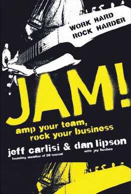 Jeff Carlisi - Jam! Amp Your Team, Rock Your Business
