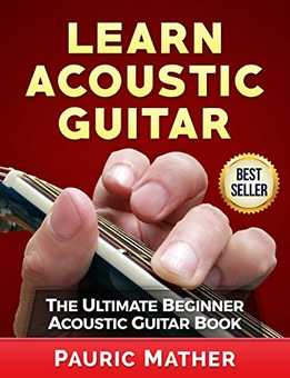 Pauric Mather - Learn Acoustic Guitar - The Ultimate Beginner Acoustic Guitar Book