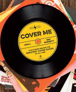 Ray Padgett - Cover Me - The Stories Behind The Greatest Cover Songs Of All Time